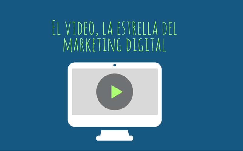 El video, la estrella del marketing digital